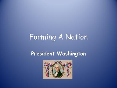 Forming A Nation President Washington. Did You Know? The dome that visitors see today on the United States Capitol is actually the second that topped.