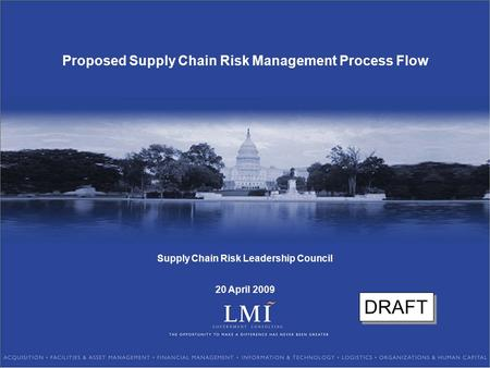 Proposed Supply Chain Risk Management Process Flow Supply Chain Risk Leadership Council 20 April 2009 DRAFT.