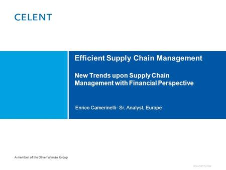 Document number Enrico Camerinelli- Sr. Analyst, Europe Efficient Supply Chain Management New Trends upon Supply Chain Management with Financial Perspective.