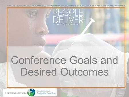 Conference Goals and Desired Outcomes. What is People that Deliver? People that Deliver is a group of organizations joining together for a common cause.