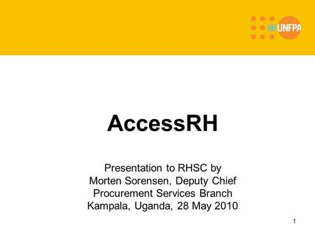 1 AccessRH Presentation to RHSC by Morten Sorensen, Deputy Chief Procurement Services Branch Kampala, Uganda, 28 May 2010.