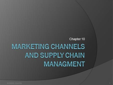 Chapter 10 10/18/2015 12:45 PM1. Supply Chains And The Value Delivery Network Supply chain Downstream Marketing channels or distribution channels, such.