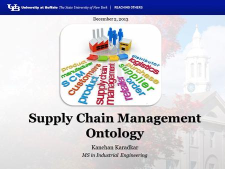 Supply Chain Management Ontology Kanchan Karadkar MS in Industrial Engineering December 2, 2013.