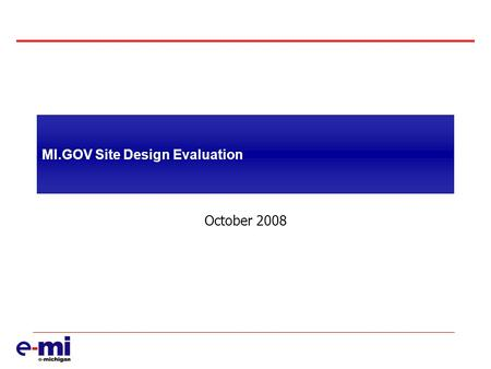 MI.GOV Site Design Evaluation October 2008. MI.GOV Usability Review  MSU Usability and Accessibility Center (UAC)  Reviewed rankings by studies like.