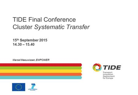 TIDE Final Conference Cluster Systematic Transfer 15 th September 2015 14.30 – 15.40 Marcel Meeuwissen, EMPOWER.