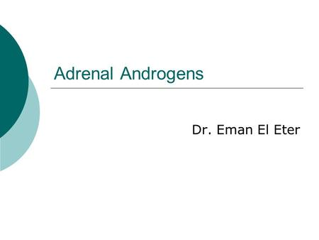 Adrenal Androgens Dr. Eman El Eter. Androgens Androgens are the hormones that exert masculinizing effects. They promote anabolism and growth. Testosterone.