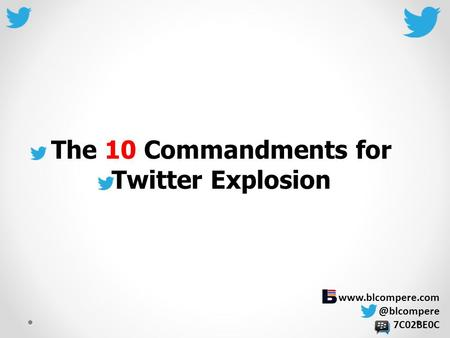 7C02BE0C The 10 Commandments for Twitter Explosion.