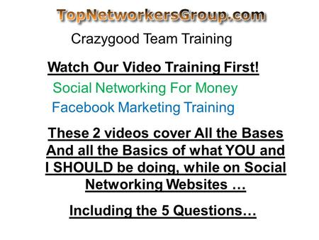 Crazygood Team Training Social Networking For Money Facebook Marketing Training Watch Our Video Training First! These 2 videos cover All the Bases And.