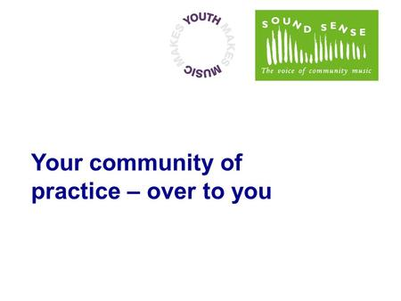 Your community of practice – over to you. Documentation & practice sharing – essential for a musically inclusive England ✻ saves you time – practical.
