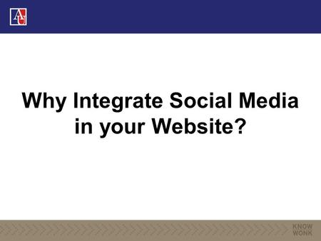 "Why Integrate Social Media in your Website?. ""Students don't click on links to social networking sites when the value of doing so is not evident. Sites."