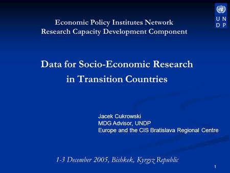 1 Data for Socio-Economic Research in Transition Countries 1-3 December 2005, Bishkek, Kyrgyz Republic Economic Policy Institutes Network Research Capacity.