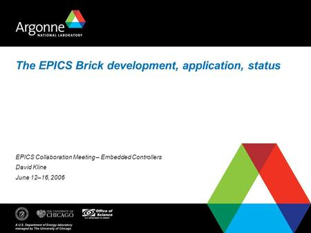 The EPICS Brick development, application, status EPICS Collaboration Meeting – Embedded Controllers David Kline June 12–16, 2006.