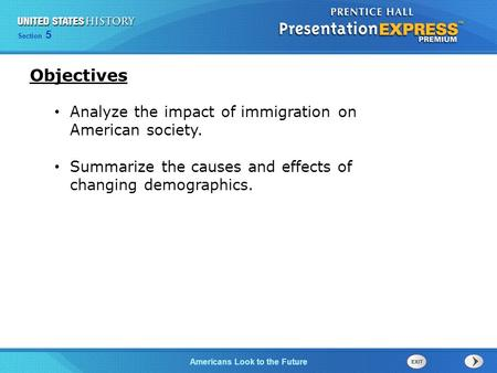 Section 5 Americans Look to the Future Analyze the impact of immigration on American society. Summarize the causes and effects of changing demographics.