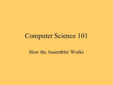Computer Science 101 How the Assembler Works. Assembly Language Programming.