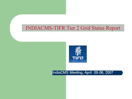 INDIACMS-TIFR Tier 2 Grid Status Report I IndiaCMS Meeting, April 05-06, 2007.