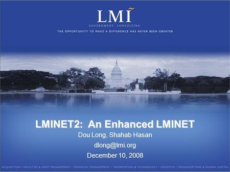 LMINET2: An Enhanced LMINET Dou Long, Shahab Hasan December 10, 2008.