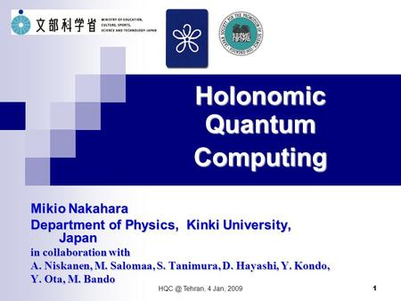 Tehran, 4 Jan, 2009 1 Holonomic Quantum Computing Mikio Nakahara Department of Physics, Kinki University, Japan in collaboration with A. Niskanen,