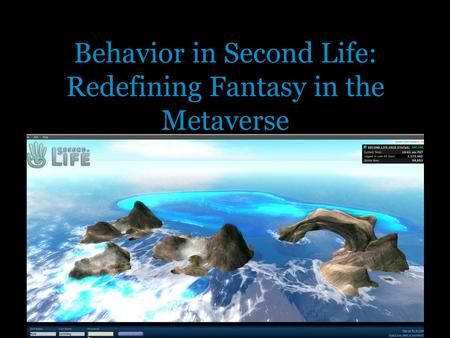 Behavior in Second Life: Redefining Fantasy in the Metaverse.