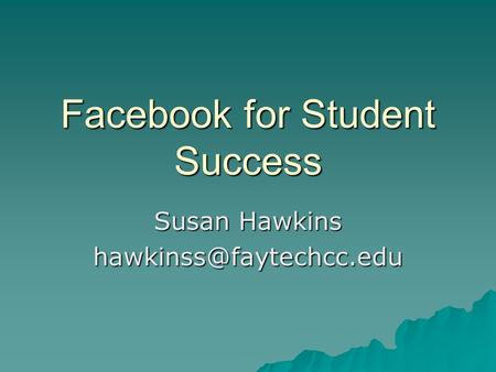 Facebook for Student Success Susan Hawkins