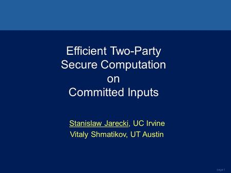 Page 1 Efficient Two-Party Secure Computation on Committed Inputs Stanislaw Jarecki, UC Irvine Vitaly Shmatikov, UT Austin.