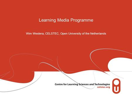 Learning Media Programme Wim Westera, CELSTEC, Open University of the Netherlands.