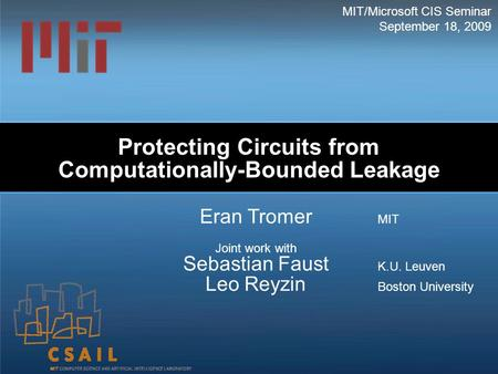 Protecting Circuits from Computationally-Bounded Leakage Eran Tromer MIT Joint work with Sebastian Faust K.U. Leuven Leo Reyzin Boston University MIT/Microsoft.