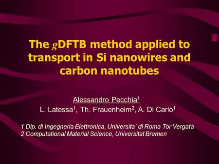 The g DFTB method applied to transport in Si nanowires and carbon nanotubes 1 Dip. di Ingegneria Elettronica, Universita` di Roma Tor Vergata 2 Computational.
