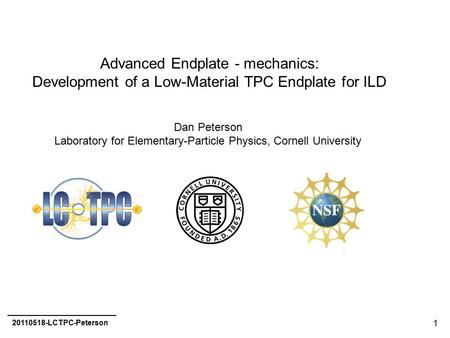 1 Advanced Endplate - mechanics: Development of a Low-Material TPC Endplate for ILD Dan Peterson Laboratory for Elementary-Particle Physics, Cornell University.