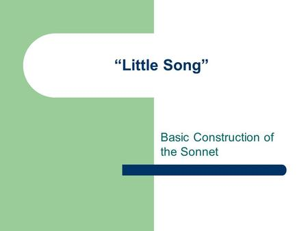 """Little Song"" Basic Construction of the Sonnet."