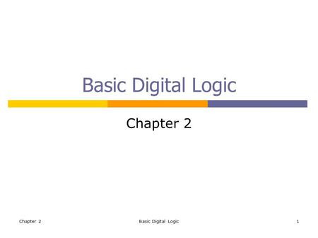 Chapter 2Basic Digital Logic1 Chapter 2. Basic Digital Logic2 Outlines  Basic Digital Logic Gates  Two types of digital logic circuits Combinational.
