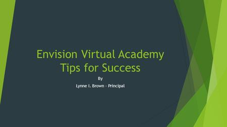 Envision Virtual Academy Tips for Success By Lynne I. Brown - Principal.
