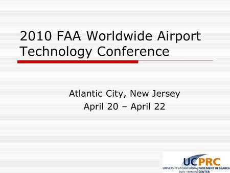 2010 FAA Worldwide Airport Technology Conference Atlantic City, New Jersey April 20 – April 22.