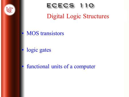Digital Logic Structures MOS transistors logic gates functional units of a computer.