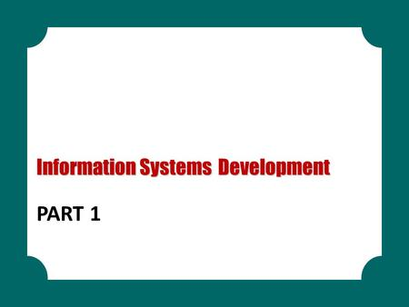 PART 1 Information Systems Development. LEARNING OBJECTIVES Systems Development Life Cycle Application Development Methodologies Project Management Systems.