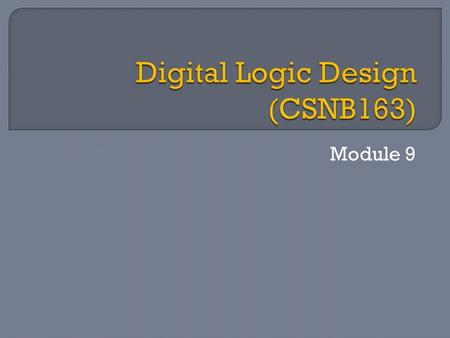 Module 9.  Digital logic circuits can be categorized based on the nature of their inputs either: Combinational logic circuit It consists of logic gates.