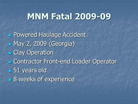 MNM Fatal 2009-09 Powered Haulage Accident Powered Haulage Accident May 2, 2009 (Georgia) May 2, 2009 (Georgia) Clay Operation Clay Operation Contractor.