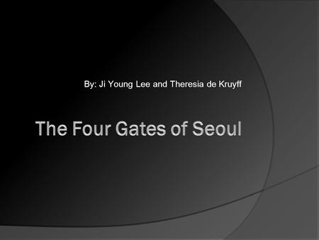 By: Ji Young Lee and Theresia de Kruyff. SOONG LAE MUN South Gate.