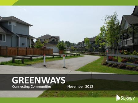 GREENWAYS Connecting Communities November 2012. Greenways Plan 350 km planned Over 80 km built Construction of 4-5 km / year.