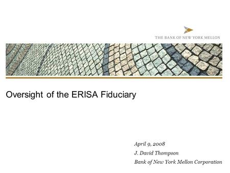 Oversight of the ERISA Fiduciary April 9, 2008 J. David Thompson Bank of New York Mellon Corporation.
