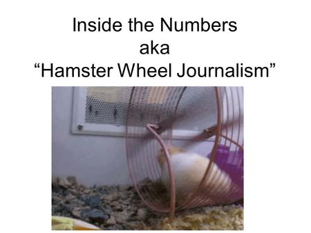 "Inside the Numbers aka ""Hamster Wheel Journalism""."