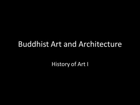 Buddhist Art and Architecture History of Art I.
