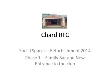 Chard RFC Social Spaces – Refurbishment 2014 Phase 1 – Family Bar and New Entrance to the club 1.
