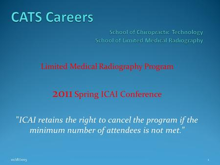 Limited Medical Radiography Program 2011 Spring ICAI Conference ICAI retains the right to cancel the program if the minimum number of attendees is not.