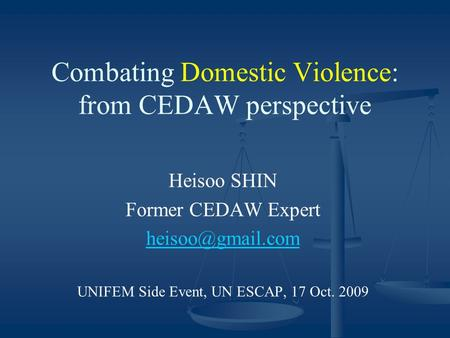Combating Domestic Violence: from CEDAW perspective Heisoo SHIN Former CEDAW Expert UNIFEM Side Event, UN ESCAP, 17 Oct. 2009.