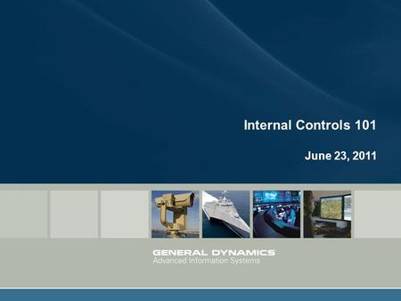 Slide 1 Internal Controls 101 June 23, 2011. Slide 2 Introductions Tim Waterman – General Dynamics Advanced Information Systems (GDAIS) Keith Rivers –