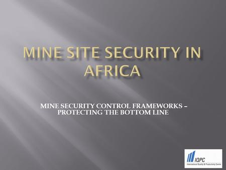 MINE SECURITY CONTROL FRAMEWORKS – PROTECTING THE BOTTOM LINE.