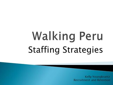 Staffing Strategies Kelly Youngkrantz Recruitment and Retention.