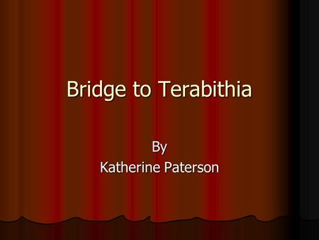 Bridge to Terabithia By Katherine Paterson.