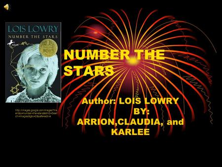 NUMBER THE STARS Author: LOIS LOWRY BY: ARRION,CLAUDIA, and KARLEE  en&q=number+the+stars&btnG=Sear ch+Images&gbv=2&safe=active.