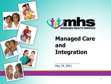 11 Managed Care and Integration May 19, 2011. 22 Managed Care and Integration How One Organization Is Approaching This Dynamic Change To Current Practices.